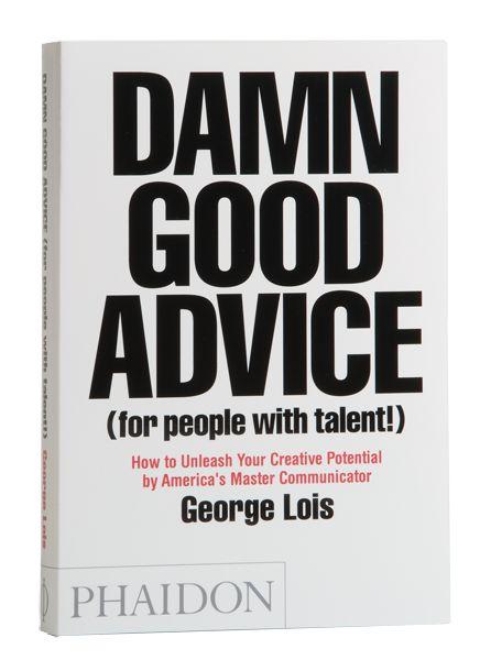 Damn Good Advice by George Lois.  A MUST READ