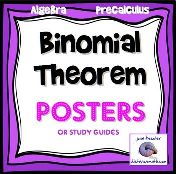 Binomial Posters, Study Guides, or Handouts.Great for Algebra or PreCalculus.  The posters / handouts/ graphic organizers are a great addition to the unit containing the Binomial Theorem, Pascals Triangle, or the Fibonacci sequence.   Included are Thirteen Posters / handouts depicting the Binomial Expansion, the Binomial Formulas, Examples, and Pascals Triangle, including  one for students to fill in themselves.