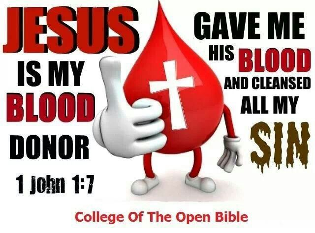 "the blood of jesus cleanses you Blood, christ's ~ atonement verses  , but one thing you have forgotten: 'the blood of jesus christ  ""neither do i know how the blood of jesus cleanses sin."