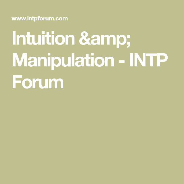 Intuition & Manipulation - INTP Forum