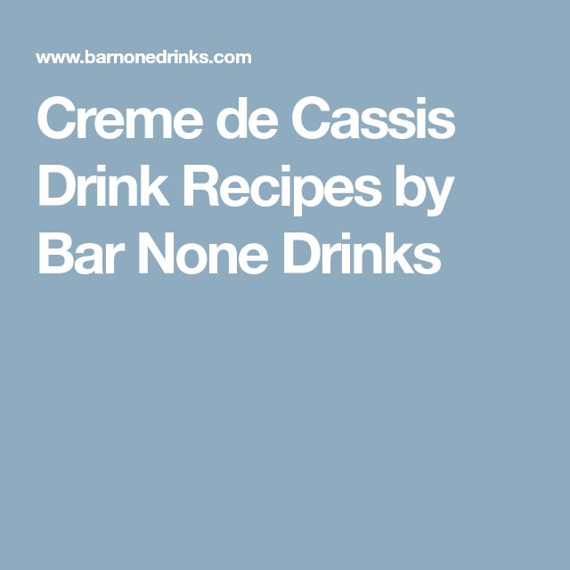 Creme de Cassis Drink Recipes by Bar None Drinks