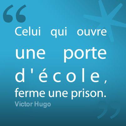 Celui qui ouvre une porte d'école, ferme une prison. Victor Hugo