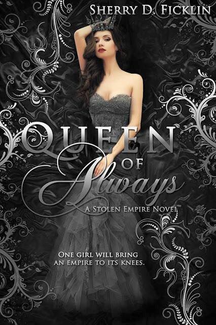 Queen of Always (Stolen Empire #3) by Sherry D. Ficklin  *Expected publication: September 15th 2015
