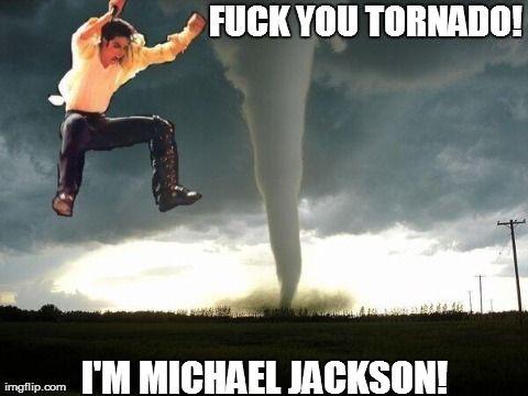Fuck You Tornado I Am Michael Jackson Funny Meme Picture