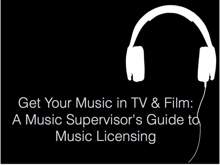 Get Your Music in TV & Film: A Music Supervisor's Guide to Music Licensing
