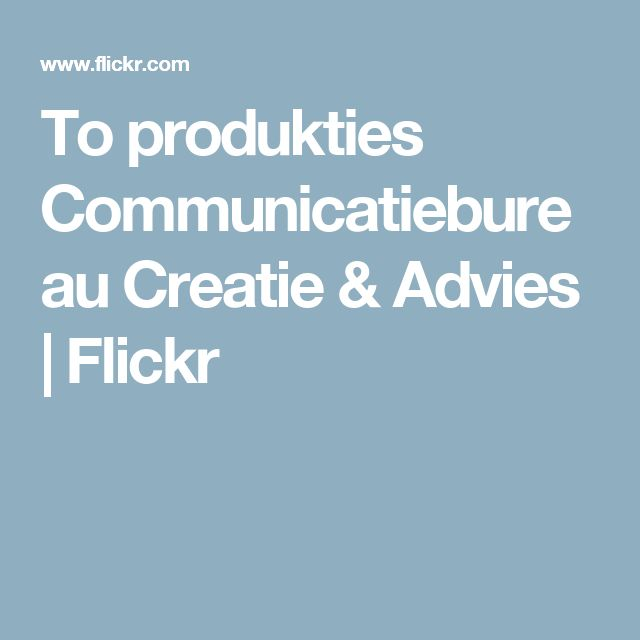 To produkties Communicatiebureau Creatie & Advies | Flickr