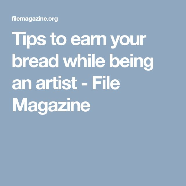 Tips to earn your bread while being an artist - File Magazine