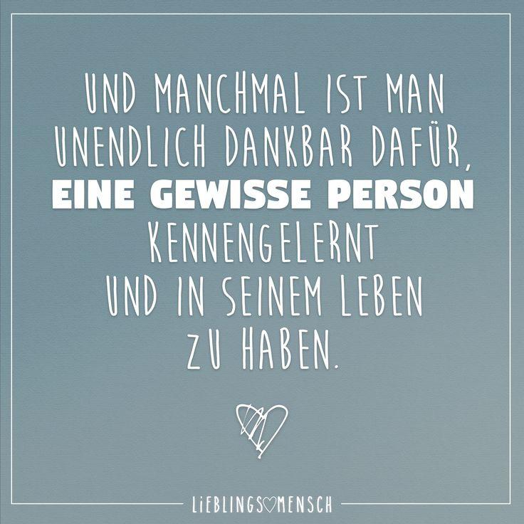 Und manchmal ist man unendlich dankbar dafür, eine gewisse Person kennengelernt und in seinem Leben zu haben. - VISUAL STATEMENTS®