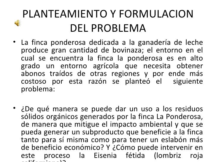 PLANTEAMIENTO Y FORMULACION         DEL PROBLEMA• La finca ponderosa dedicada a la ganadería de leche  produce gran cantid...