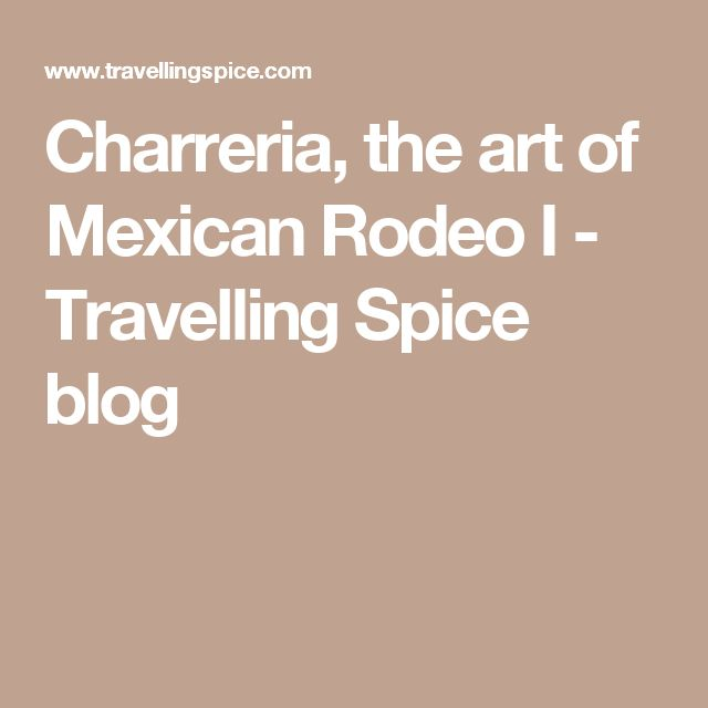 Charreria, the art of Mexican Rodeo I - Travelling Spice blog