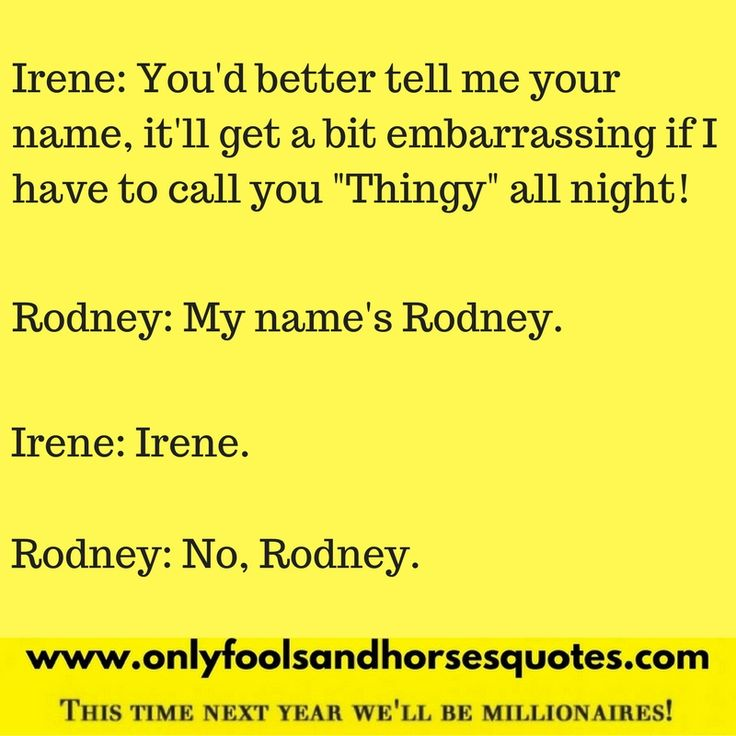 My name's Rodney - Only Fools and Horses quotes