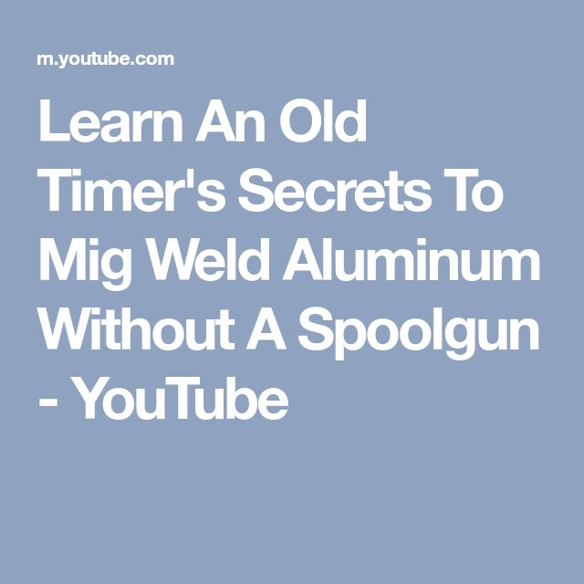 Learn An Old Timer's Secrets To Mig Weld Aluminum Without A Spoolgun - YouTube