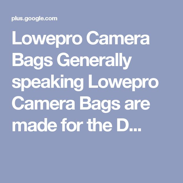 Lowepro Camera Bags Generally speaking Lowepro Camera Bags are made for the D...