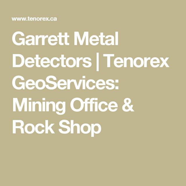 Garrett Metal Detectors | Tenorex GeoServices: Mining Office & Rock Shop