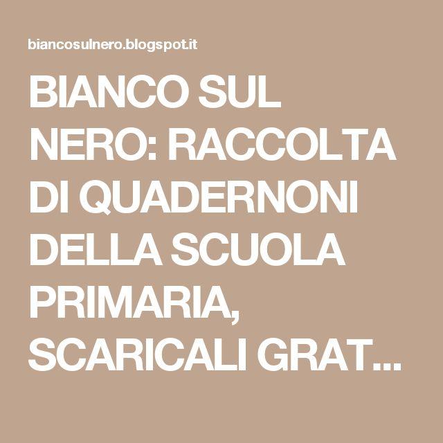 BIANCO SUL NERO: RACCOLTA DI QUADERNONI DELLA SCUOLA PRIMARIA, SCARICALI GRATUITAMENTE!