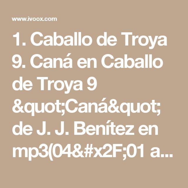"""1. Caballo de Troya 9. Caná  en Caballo de Troya 9 """"Caná"""" de J. J. Benítez en mp3(04/01 a las 18:54:43) 01:46:05 2688736  - iVoox"""