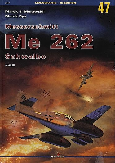 Kagero Monographs 47 – Messerschmitt Me 262 Schwalbe Vol.2 by Marek Murawski and Marek Rys Book Review by Brad Fallen