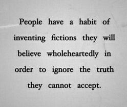 in order to ignore the TRUTH they cannot accept