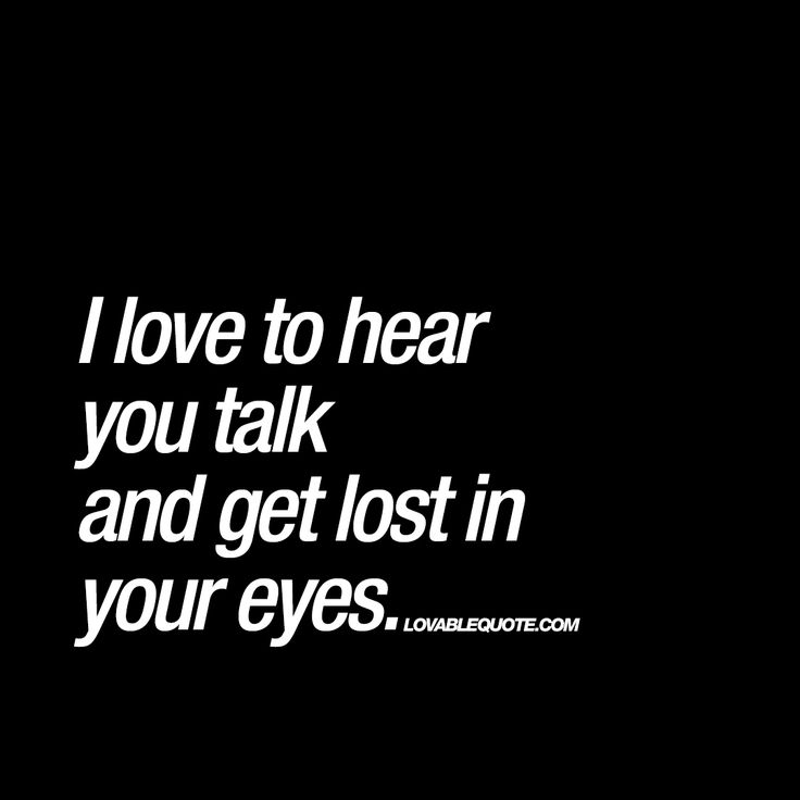"""I love to hear you talk and get lost in your eyes."" Mmm.. 