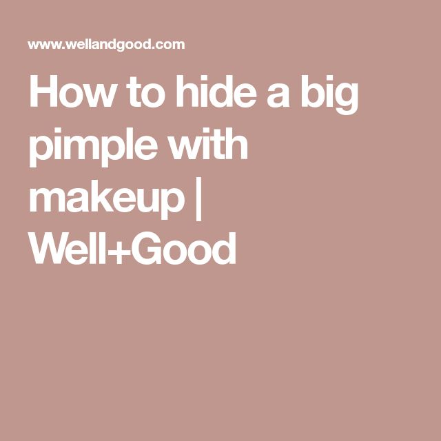 How to hide a big pimple with makeup | Well+Good