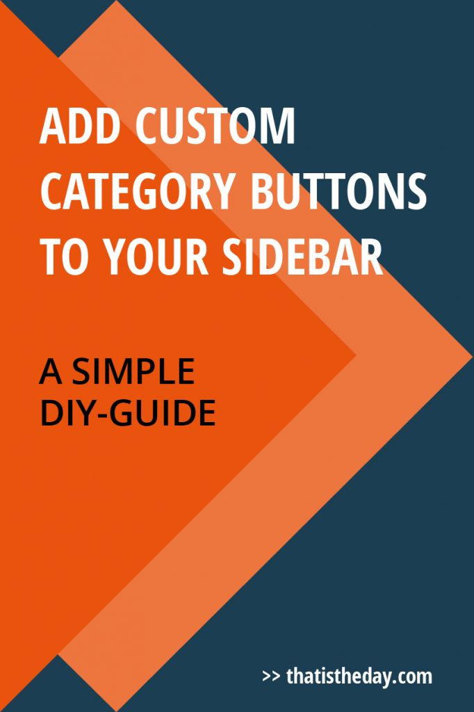 Create your own category buttons for your WordPress sidebar. The quick and easy DIY-Guide   thatistheday.com