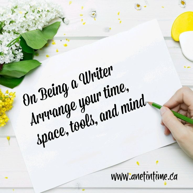 When you are a writer you need to  arrange your time, space, tools,  and your mind . A printable to help you learn how to do that.