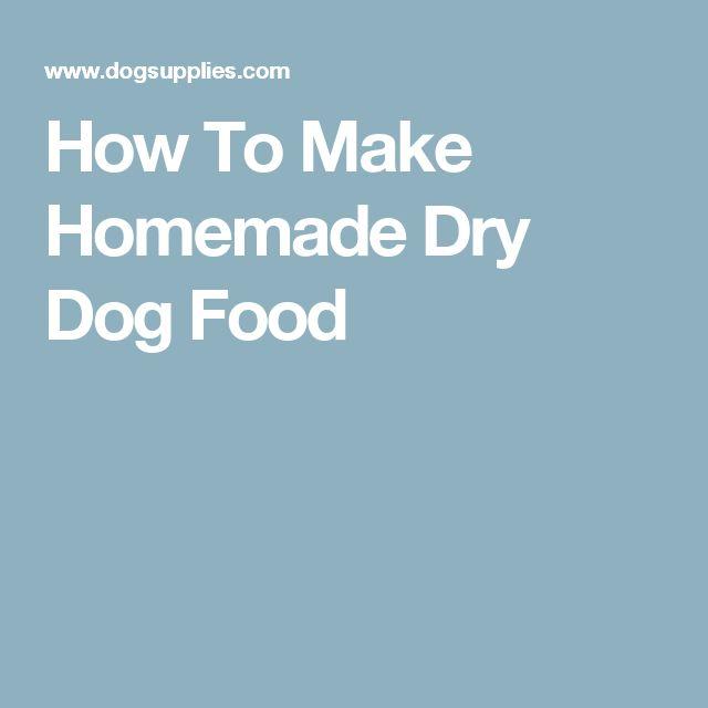 How To Make Homemade Dry Dog Food