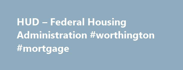 HUD – Federal Housing Administration #worthington #mortgage http://mortgage.nef2.com/hud-federal-housing-administration-worthington-mortgage/  #fha mortgage rate # The Federal Housing Administration (FHA) What is the Federal Housing Administration? The Federal Housing Administration, generally known as FHA , provides mortgage insurance on loans made by FHA-approved lenders throughout the United States and its territories. FHA insures mortgages on single family and multifamily homes including…