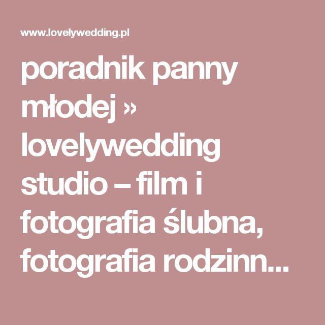 poradnik panny młodej » lovelywedding studio – film i fotografia ślubna, fotografia rodzinna i lifestylowa