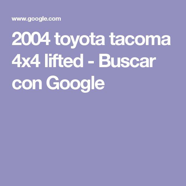 2004 toyota tacoma 4x4 lifted - Buscar  con Google