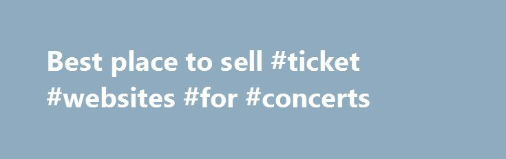 Best place to sell #ticket #websites #for #concerts http://tickets.nef2.com/best-place-to-sell-ticket-websites-for-concerts/  Where can you sell tickets online? About WiseGuys Presale Passwords and Presale Offer Codes can be hard to find if you're scouring all over the web – but not here at WiseGuys! Ticketmaster and LiveNation make finding presale passwords difficult for fans and ticket brokers alike. We put this site together to help you quickly find Ticketmaster presale passwords and…