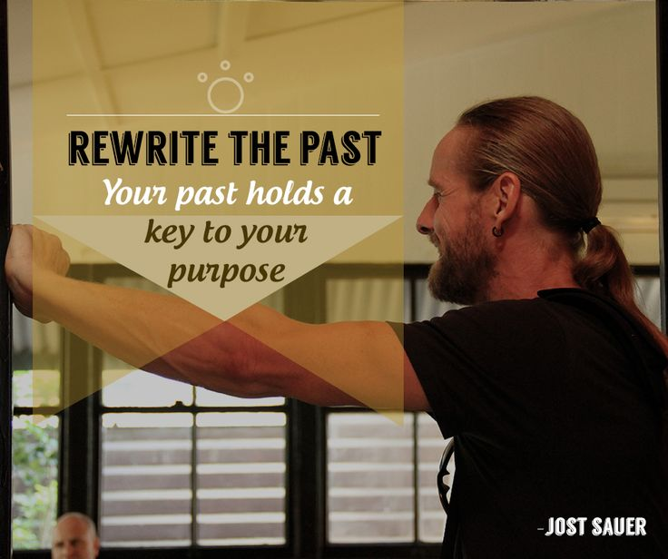 Rewrite the past, your past holds a key to your purpose.