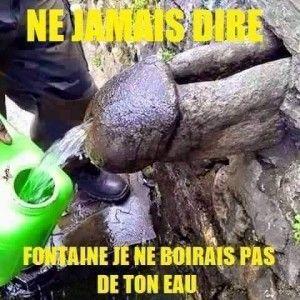 Fontaine je ne boirais pas de ton eau..humour.