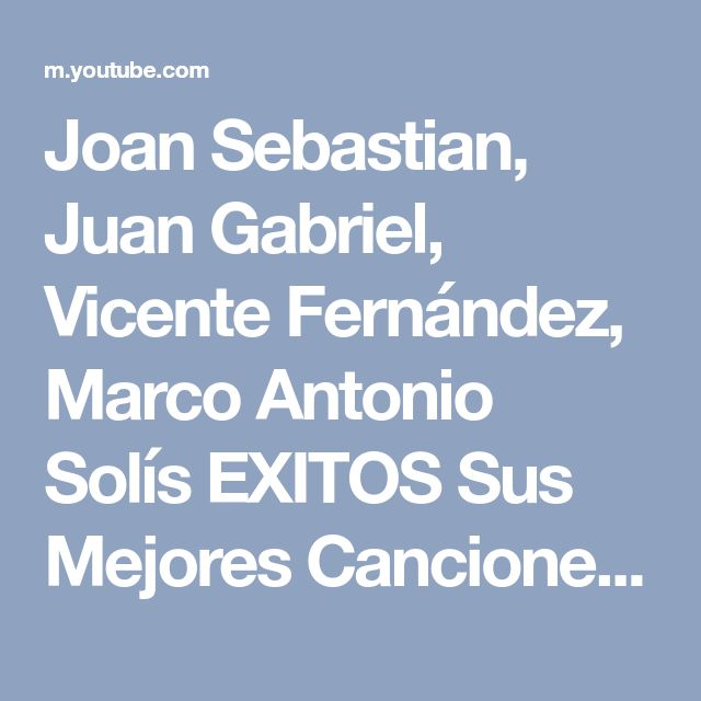 Joan Sebastian, Juan Gabriel, Vicente Fernández, Marco Antonio Solís EXITOS Sus Mejores Canciones - YouTube
