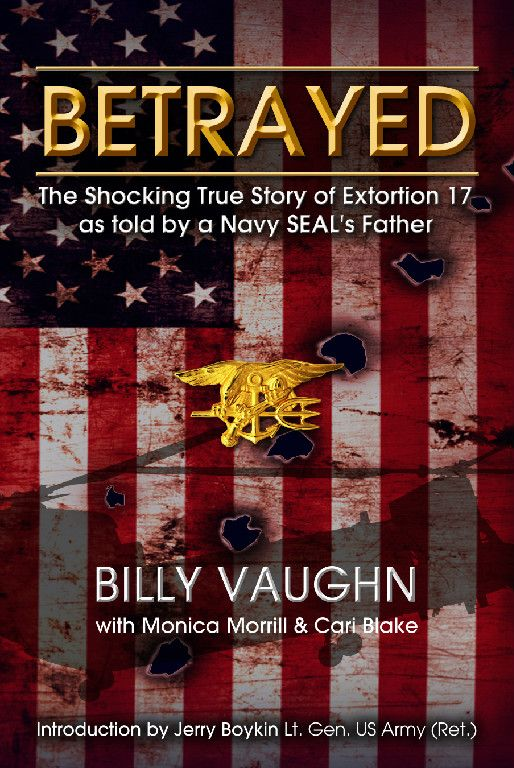 """""""Betrayed,"""" written by father of a Navy Seal Team 6 member who was among those who were shot down by Taliban as payback for killing Bin Laden."""