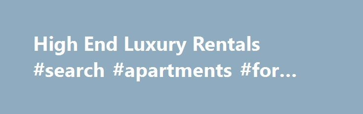 High End Luxury Rentals #search #apartments #for #rent http://renta.nef2.com/high-end-luxury-rentals-search-apartments-for-rent/  #cars for rent # High End Luxury Rentals Miami Beach, main goal is to help you find a great vacation rental home, villa or apartment in Miami Beach, Florida. We focus in finding the right property according to your special needs. Our company offers a variety of properties for any type of event you may need. We have helped many clients find the right property for…