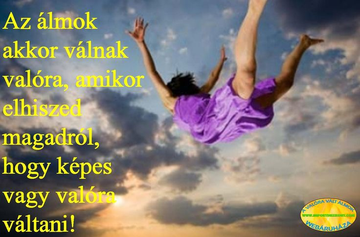 Ragaszkodj az álmaidhoz... :-)