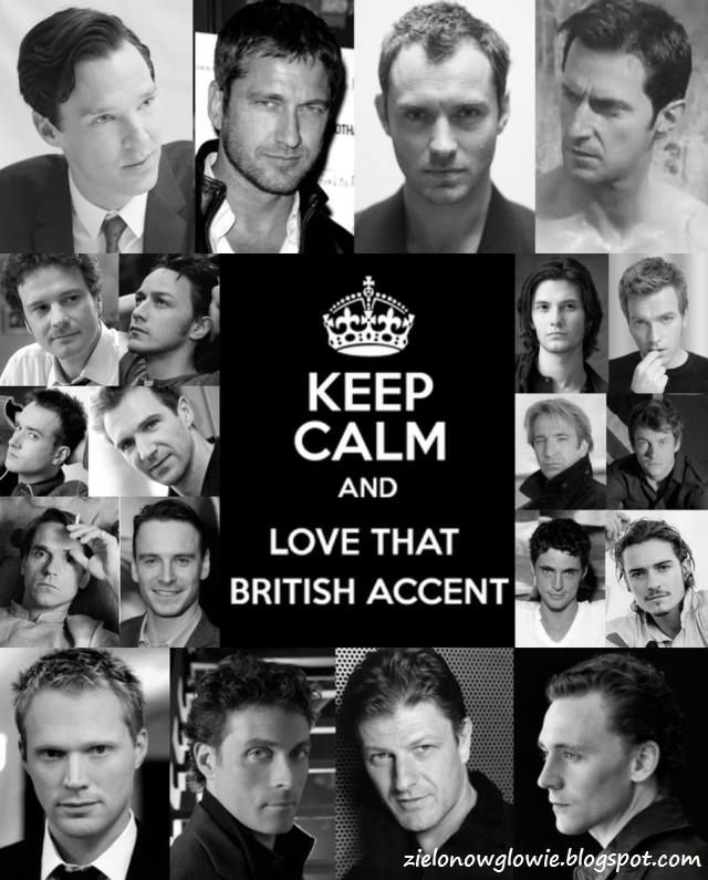 Keep Calm and Love That British Accent --Some of these have Scottish and Irish accents, but Just Keep Calm and Love Those Too!