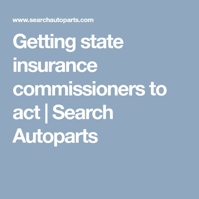 Getting state insurance commissioners to act | Search Autoparts