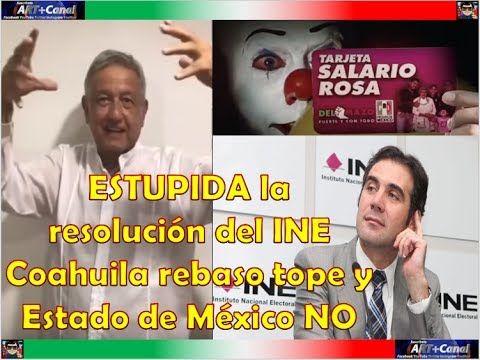 AMLO es ESTUP1D4 la resolucion del INE Coahuila rebaso tope y Estado de ...