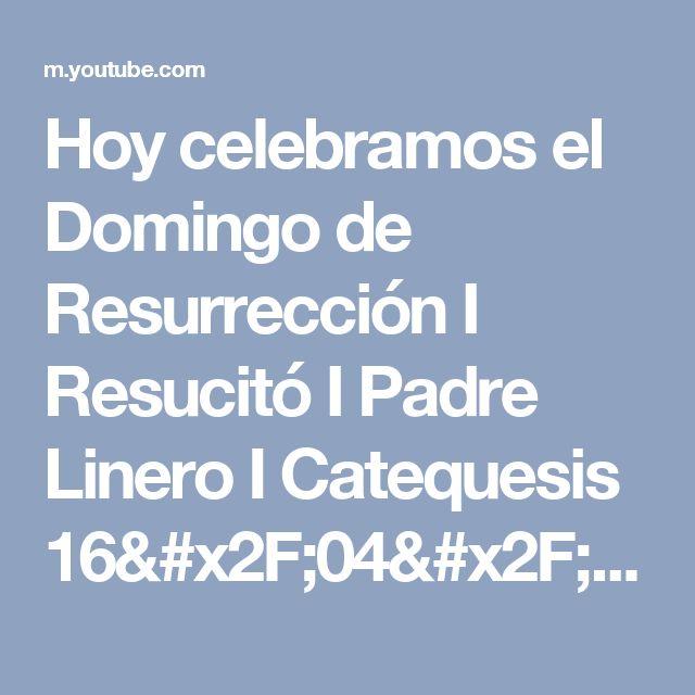 Hoy celebramos el Domingo de Resurrección I Resucitó I Padre Linero I Catequesis 16/04/2017 - YouTube