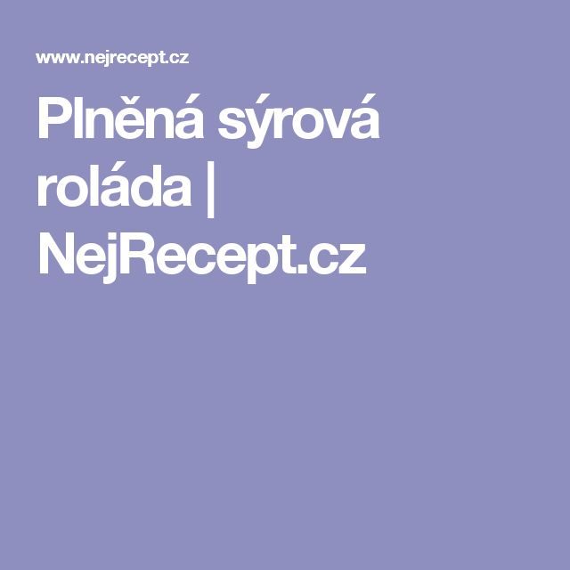 Plněná sýrová roláda | NejRecept.cz