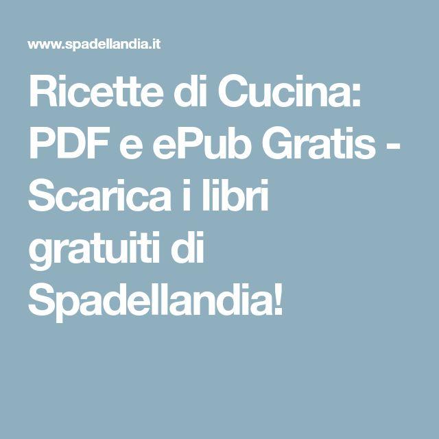 Ricette di Cucina: PDF e ePub Gratis - Scarica i libri gratuiti di Spadellandia!