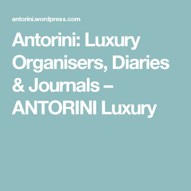 Antorini: Luxury Organisers, Diaries & Journals – ANTORINI Luxury