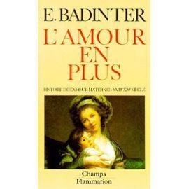 L'amour En Plus - Histoire De L'amour Maternel (Xviième-Xxème Siècle) de Elisabeth Badinter