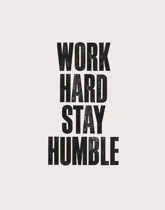 1000 ideas about work hard stay humble on pinterest - Stay humble wallpaper ...