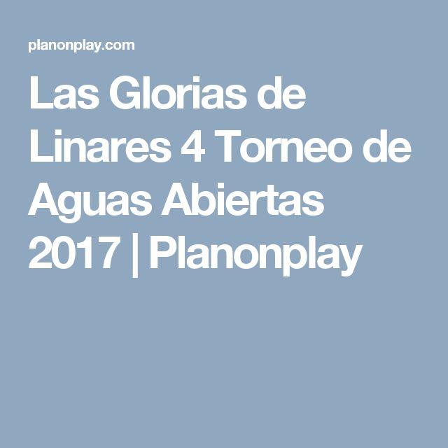 Las Glorias de Linares 4 Torneo de Aguas Abiertas 2017 | Planonplay
