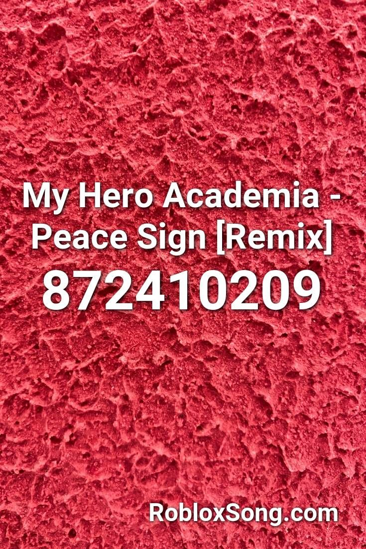 My Hero Academia Peace Sign Remix Roblox Id Roblox Music Codes Roblox Songs Fnaf Song