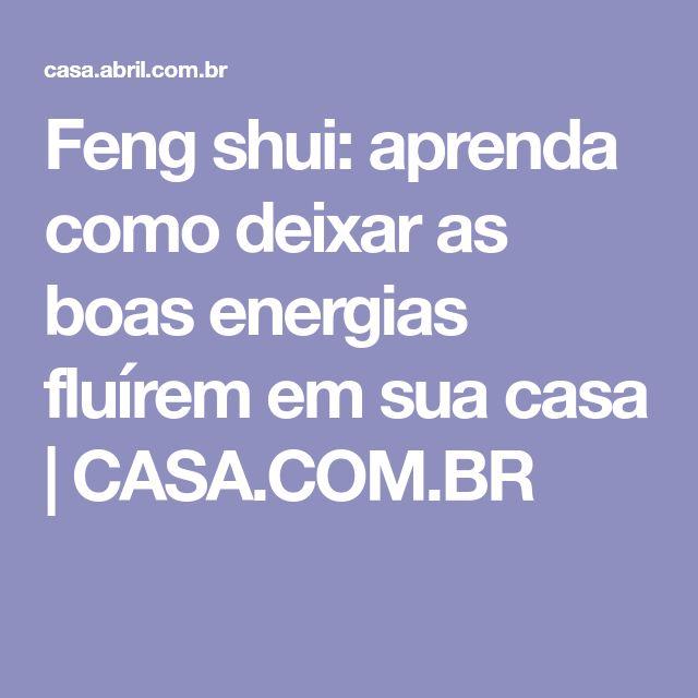 Feng shui: aprenda como deixar as boas energias fluírem em sua casa   CASA.COM.BR