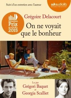 "Chronique de ""On ne voyait que le bonheur"" de Grégoire Delacourt, lu par Grégori Baquet et Georgia Scalliet par Estelle Calim dans le cadre du Prix Audiolib 2015 >> http://lirerelire.blogspot.fr/search?updated-max=2015-04-14T09:00:00%2B02:00&max-results=5"